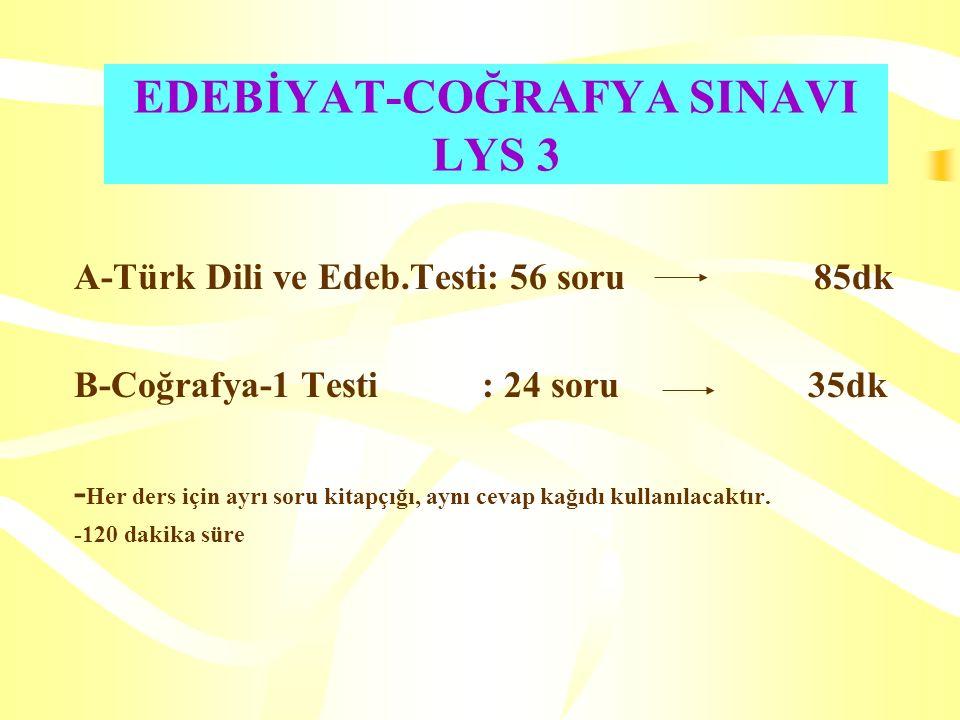 EDEBİYAT-COĞRAFYA SINAVI LYS 3 A-Türk Dili ve Edeb.Testi: 56 soru 85dk B-Coğrafya-1 Testi : 24 soru 35dk - Her ders için ayrı soru kitapçığı, aynı cevap kağıdı kullanılacaktır.