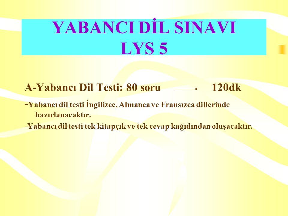 YABANCI DİL SINAVI LYS 5 A-Yabancı Dil Testi: 80 soru 120dk - Yabancı dil testi İngilizce, Almanca ve Fransızca dillerinde hazırlanacaktır. -Yabancı d