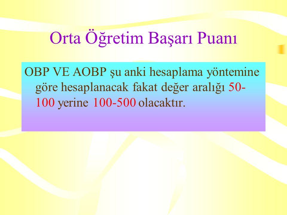 Orta Öğretim Başarı Puanı OBP VE AOBP şu anki hesaplama yöntemine göre hesaplanacak fakat değer aralığı 50- 100 yerine 100-500 olacaktır.