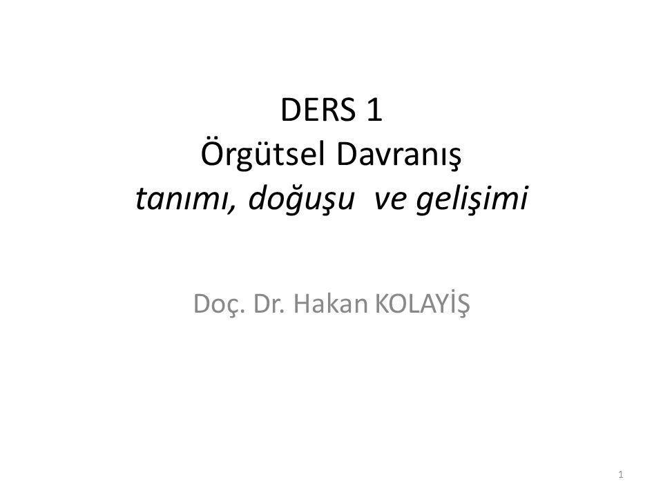 DERS 1 Örgütsel Davranış tanımı, doğuşu ve gelişimi Doç. Dr. Hakan KOLAYİŞ 1