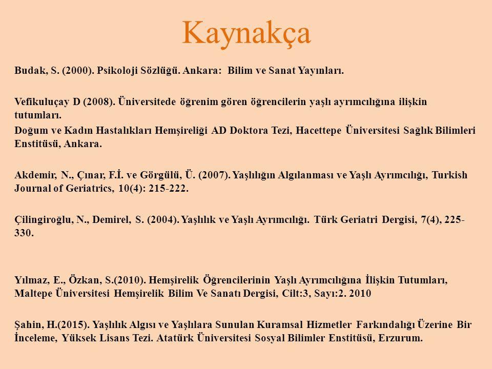 Kaynakça Budak, S. (2000). Psikoloji Sözlüğü. Ankara: Bilim ve Sanat Yayınları. Vefikuluçay D (2008). Üniversitede öğrenim gören öğrencilerin yaşlı ay