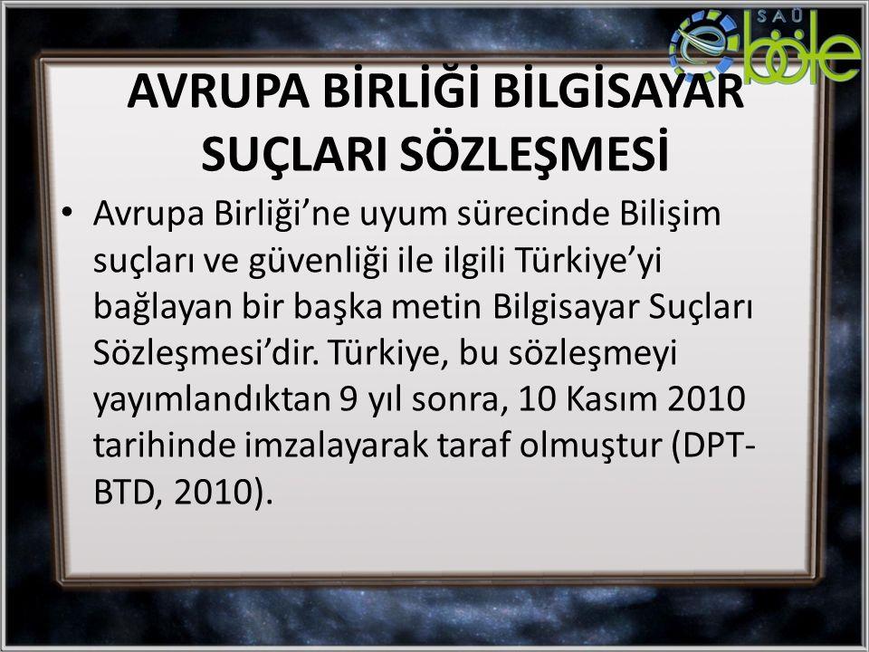 Avrupa Birliği'ne uyum sürecinde Bilişim suçları ve güvenliği ile ilgili Türkiye'yi bağlayan bir başka metin Bilgisayar Suçları Sözleşmesi'dir.
