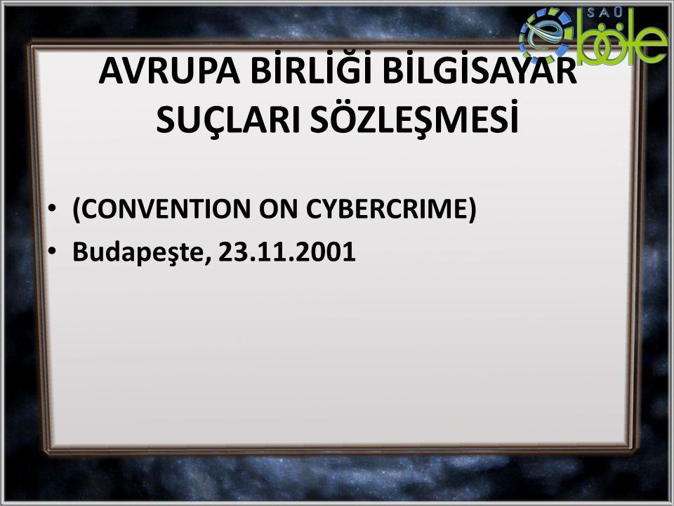 (CONVENTION ON CYBERCRIME) Budapeşte, 23.11.2001 AVRUPA BİRLİĞİ BİLGİSAYAR SUÇLARI SÖZLEŞMESİ
