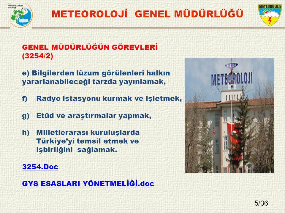 5/36 GENEL MÜDÜRLÜĞÜN GÖREVLERİ (3254/2) e) Bilgilerden lüzum görülenleri halkın yararlanabileceği tarzda yayınlamak, f)Radyo istasyonu kurmak ve işletmek, g)Etüd ve araştırmalar yapmak, h)Milletlerarası kuruluşlarda Türkiye'yi temsil etmek ve işbirliğini sağlamak.