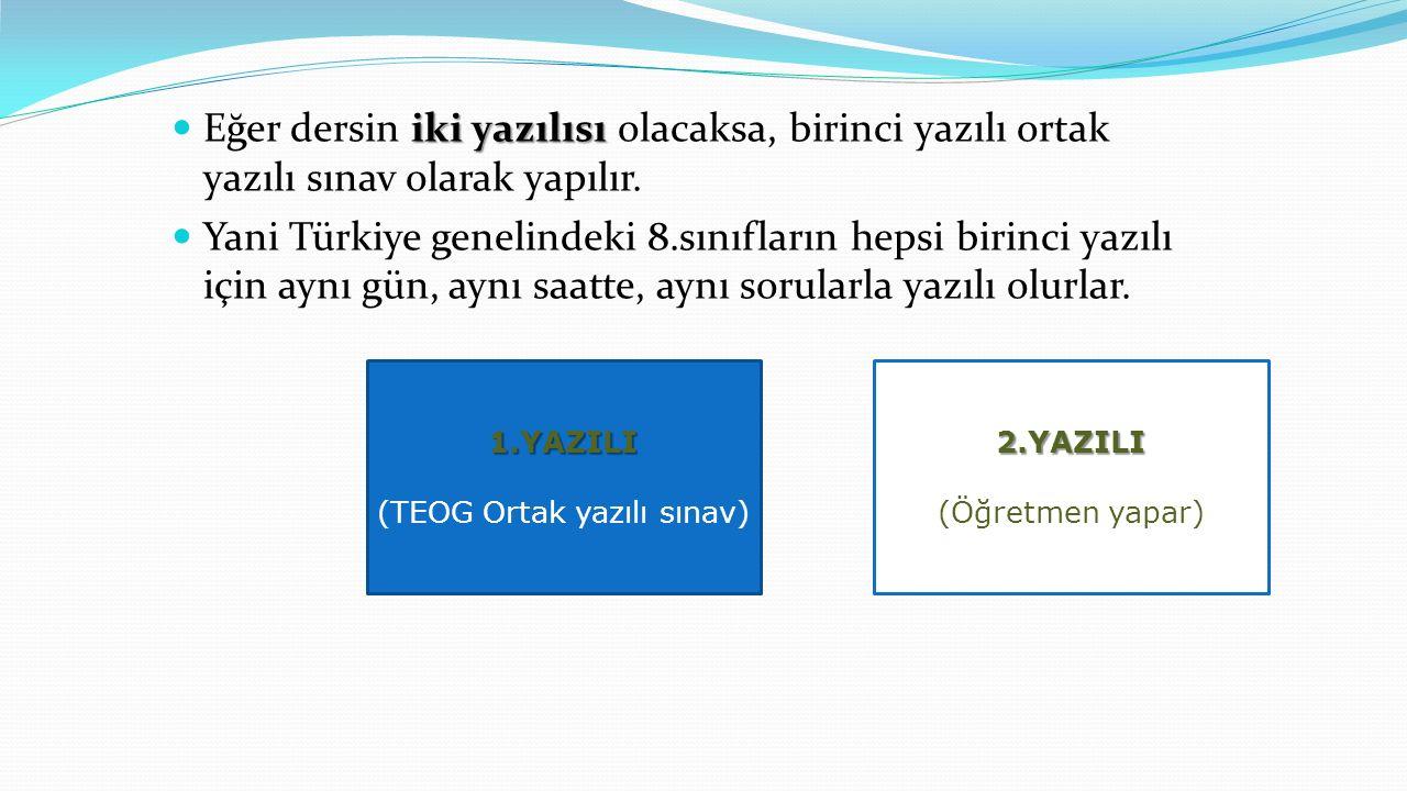 2.YAZILI (Öğretmen yapar)1.YAZILI (TEOG Ortak yazılı sınav) iki yazılısı Eğer dersin iki yazılısı olacaksa, birinci yazılı ortak yazılı sınav olarak yapılır.