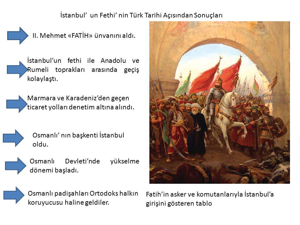 İstanbul' un Fethi' nin Türk Tarihi Açısından Sonuçları Fatih'in asker ve komutanlarıyla İstanbul'a girişini gösteren tablo II.