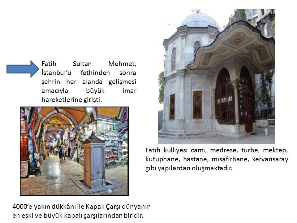 Fatih Sultan Mehmet, İstanbul'u fethinden sonra şehrin her alanda gelişmesi amacıyla büyük imar hareketlerine girişti.