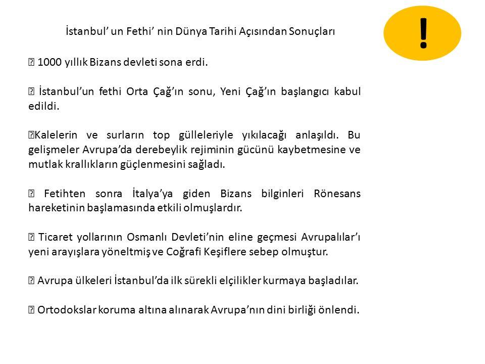 İstanbul' un Fethi' nin Dünya Tarihi Açısından Sonuçları ★ 1000 yıllık Bizans devleti sona erdi.