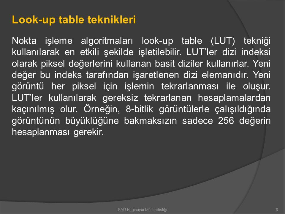 Look-up table teknikleri Nokta işleme algoritmaları look-up table (LUT) tekniği kullanılarak en etkili şekilde işletilebilir.