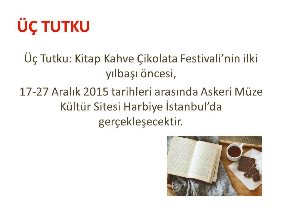ÜÇ TUTKU Üç Tutku: Kitap Kahve Çikolata Festivali'nin ilki yılbaşı öncesi, 17-27 Aralık 2015 tarihleri arasında Askeri Müze Kültür Sitesi Harbiye İstanbul'da gerçekleşecektir.