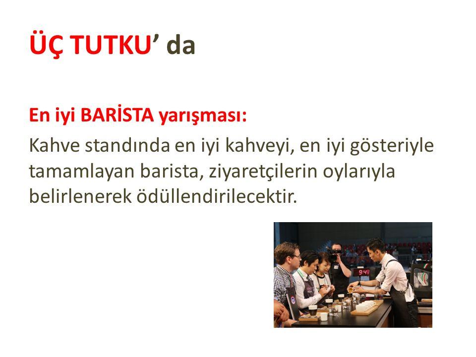 ÜÇ TUTKU' da En iyi BARİSTA yarışması: Kahve standında en iyi kahveyi, en iyi gösteriyle tamamlayan barista, ziyaretçilerin oylarıyla belirlenerek ödüllendirilecektir.