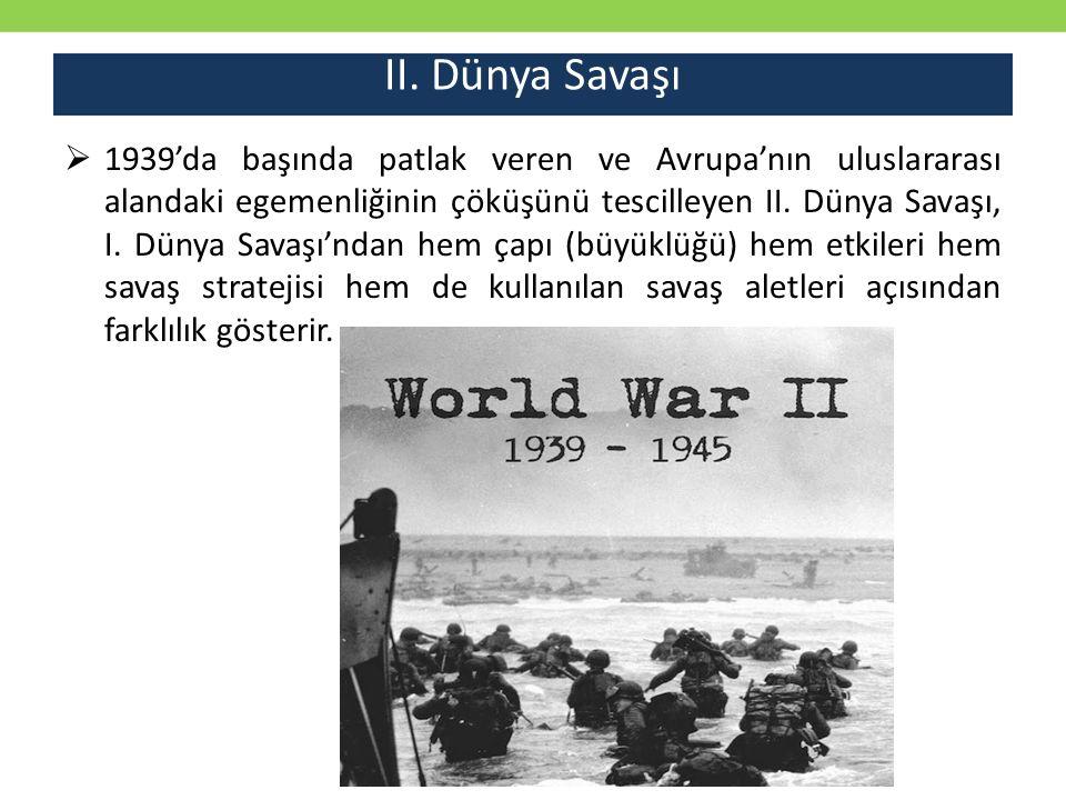 II. Dünya Savaşı  1939'da başında patlak veren ve Avrupa'nın uluslararası alandaki egemenliğinin çöküşünü tescilleyen II. Dünya Savaşı, I. Dünya Sava