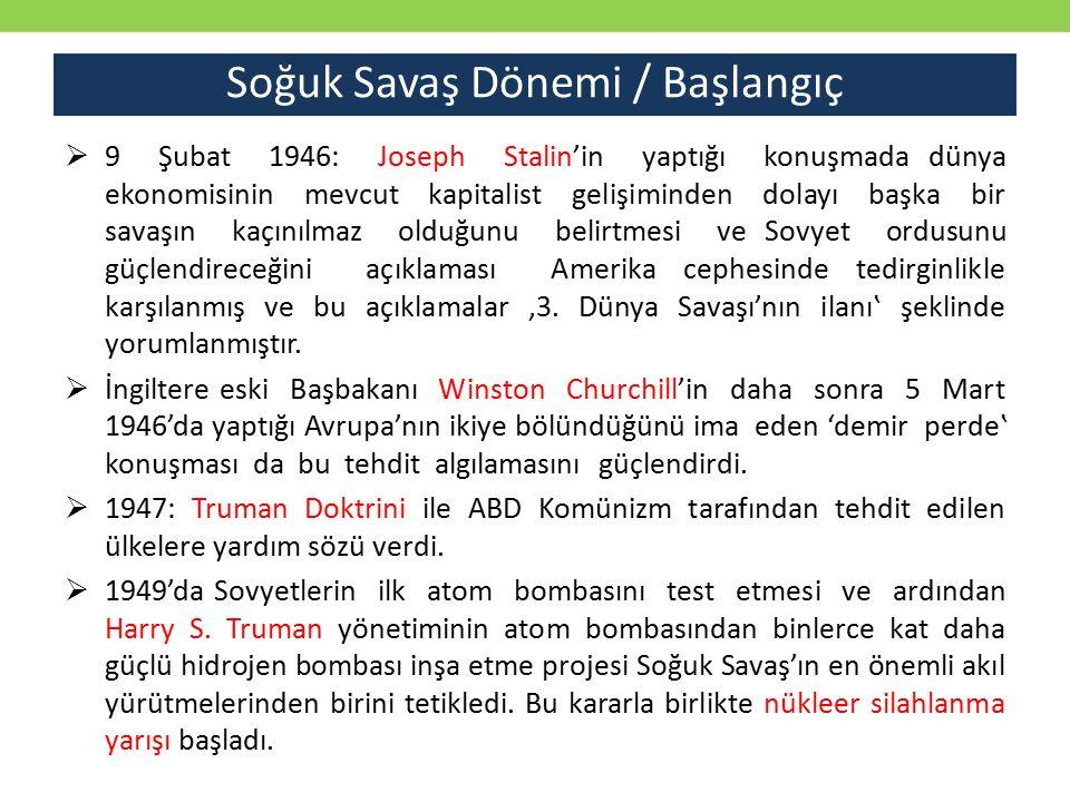 Soğuk Savaş Dönemi / Başlangıç  9 Şubat 1946: Joseph Stalin'in yaptığı konuşmada dünya ekonomisinin mevcut kapitalist gelişiminden dolayı başka bir savaşın kaçınılmaz olduğunu belirtmesi ve Sovyet ordusunu güçlendireceğini açıklaması Amerika cephesinde tedirginlikle karşılanmış ve bu açıklamalar '3.