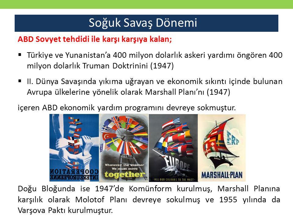 ABD Sovyet tehdidi ile karşı karşıya kalan;  Türkiye ve Yunanistan'a 400 milyon dolarlık askeri yardımı öngören 400 milyon dolarlık Truman Doktrinini (1947)  II.