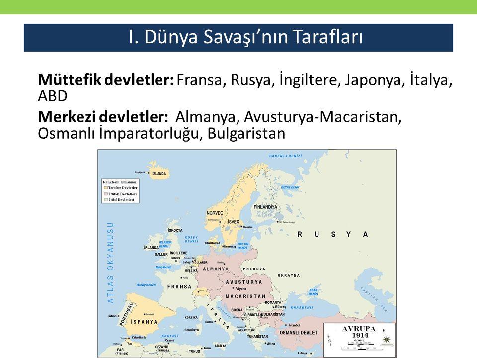I. Dünya Savaşı'nın Tarafları Müttefik devletler: Fransa, Rusya, İngiltere, Japonya, İtalya, ABD Merkezi devletler: Almanya, Avusturya-Macaristan, Osm
