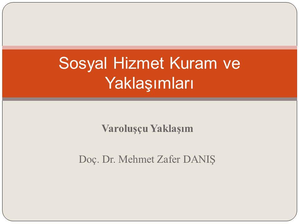 Varoluşçu Yaklaşım Doç. Dr. Mehmet Zafer DANIŞ Sosyal Hizmet Kuram ve Yaklaşımları