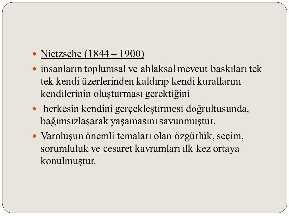 Nietzsche (1844 – 1900) insanların toplumsal ve ahlaksal mevcut baskıları tek tek kendi üzerlerinden kaldırıp kendi kurallarını kendilerinin oluşturma