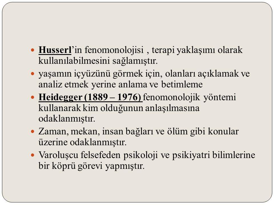 Husserl'in fenomonolojisi, terapi yaklaşımı olarak kullanılabilmesini sağlamıştır. yaşamın içyüzünü görmek için, olanları açıklamak ve analiz etmek ye