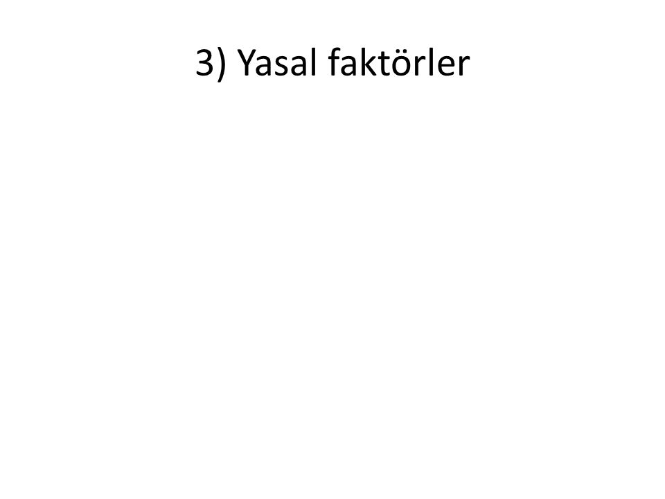 3) Yasal faktörler