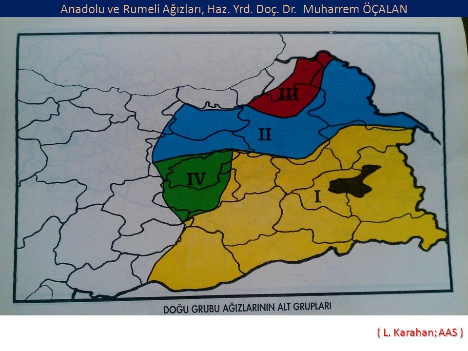 Anadolu ve Rumeli Ağızları, Haz. Yrd. Doç. Dr. Muharrem ÖÇALAN ( L. Karahan; AAS )