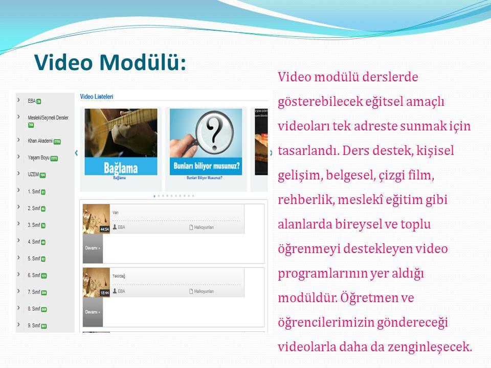 Video modülü derslerde gösterebilecek eğitsel amaçlı videoları tek adreste sunmak için tasarlandı.