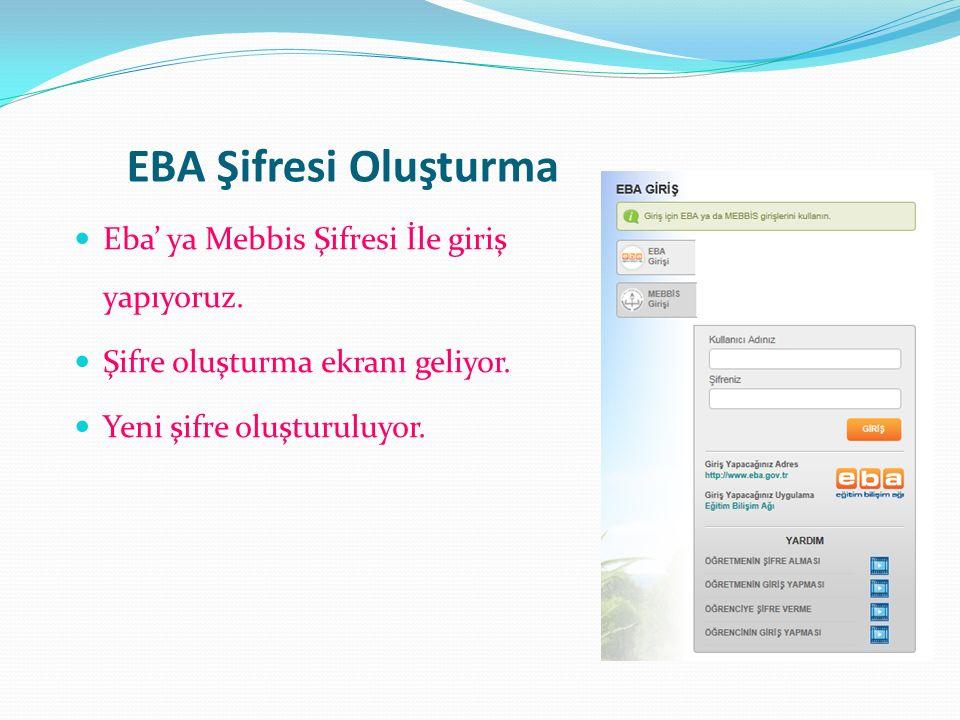 EBA Şifresi Oluşturma Eba' ya Mebbis Şifresi İle giriş yapıyoruz. Şifre oluşturma ekranı geliyor. Yeni şifre oluşturuluyor.