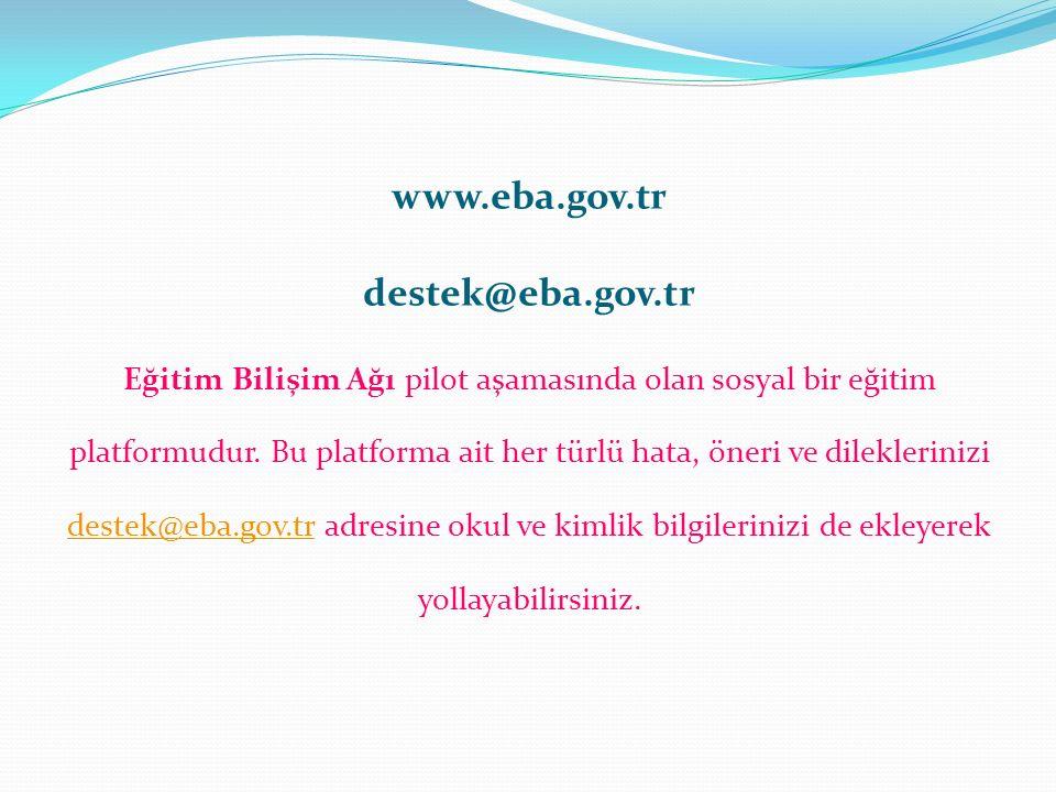 www.eba.gov.tr destek@eba.gov.tr Eğitim Bilişim Ağı pilot aşamasında olan sosyal bir eğitim platformudur. Bu platforma ait her türlü hata, öneri ve di