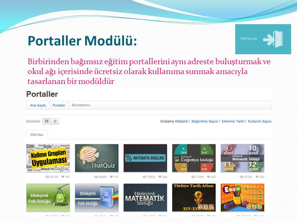 Portaller Modülü: Birbirinden bağımsız eğitim portallerini aynı adreste buluşturmak ve okul ağı içerisinde ücretsiz olarak kullanıma sunmak amacıyla t