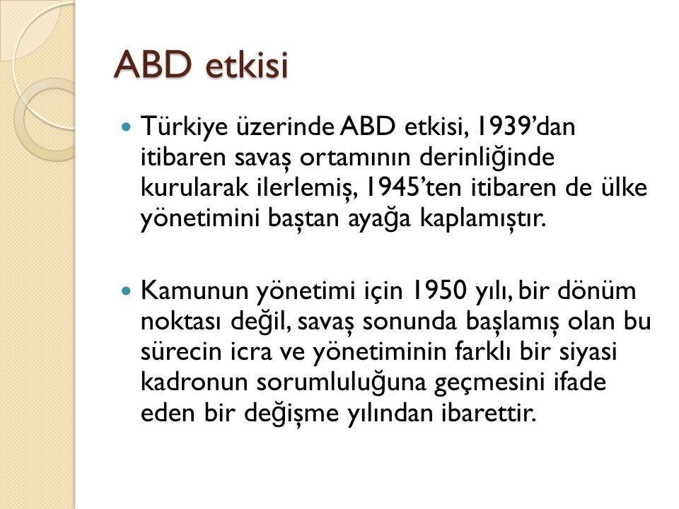 ABD etkisi Türkiye üzerinde ABD etkisi, 1939'dan itibaren savaş ortamının derinli ğ inde kurularak ilerlemiş, 1945'ten itibaren de ülke yönetimini baş