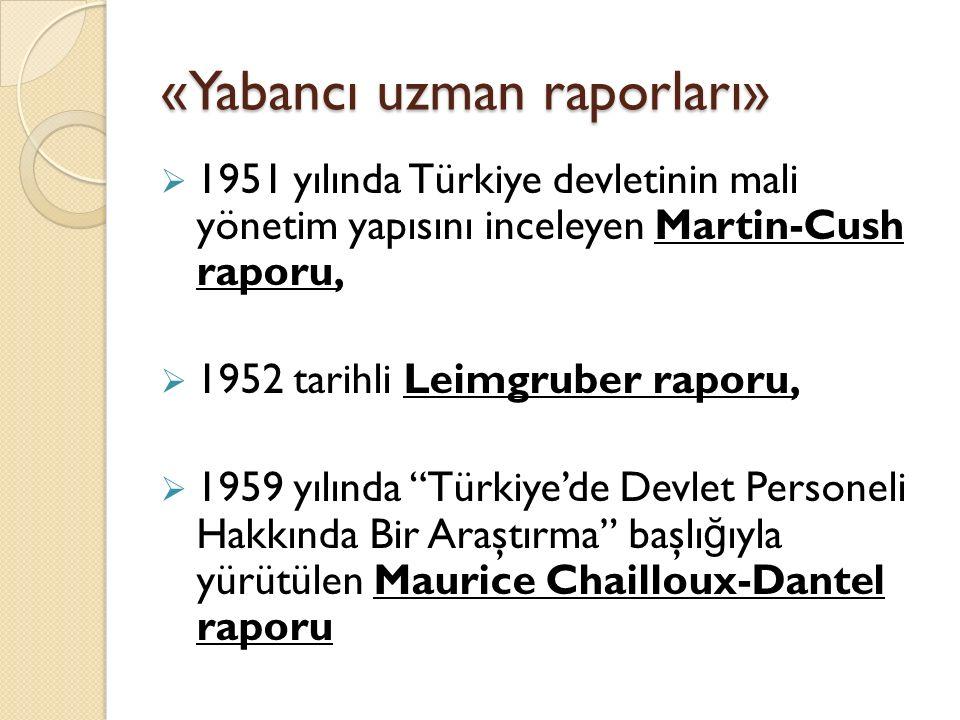 «Yabancı uzman raporları»  1951 yılında Türkiye devletinin mali yönetim yapısını inceleyen Martin-Cush raporu,  1952 tarihli Leimgruber raporu,  19