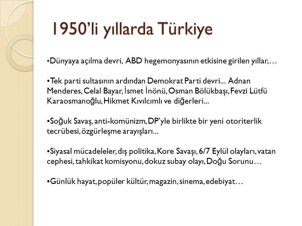 1950'li yıllarda Türkiye Dünyaya açılma devri, ABD hegemonyasının etkisine girilen yıllar,… Tek parti sultasının ardından Demokrat Parti devri... Adna