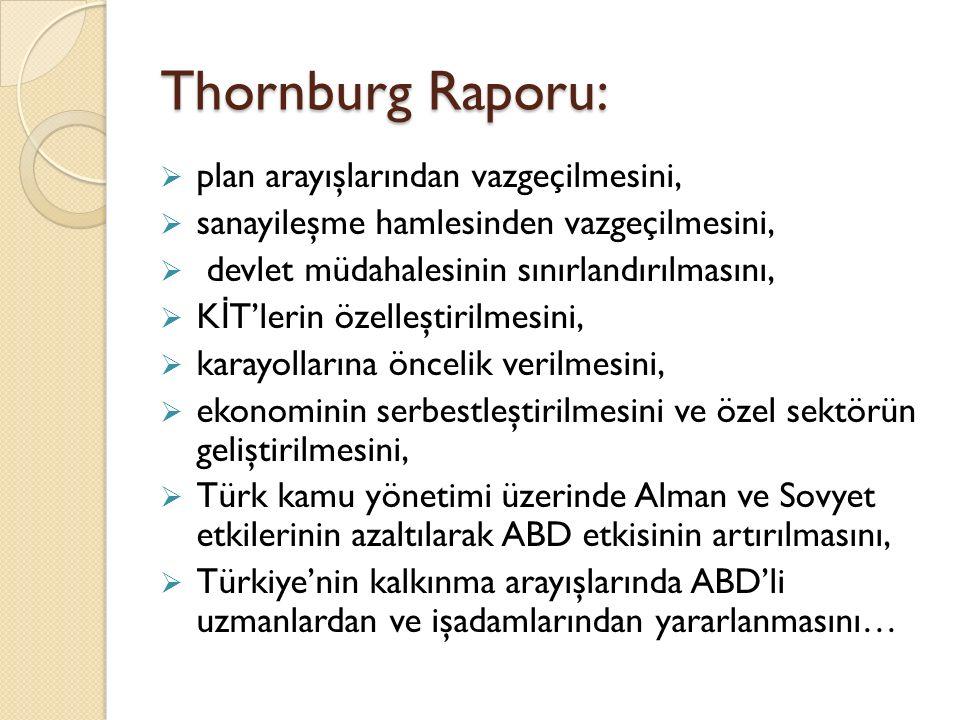 Thornburg Raporu:  plan arayışlarından vazgeçilmesini,  sanayileşme hamlesinden vazgeçilmesini,  devlet müdahalesinin sınırlandırılmasını,  K İ T'