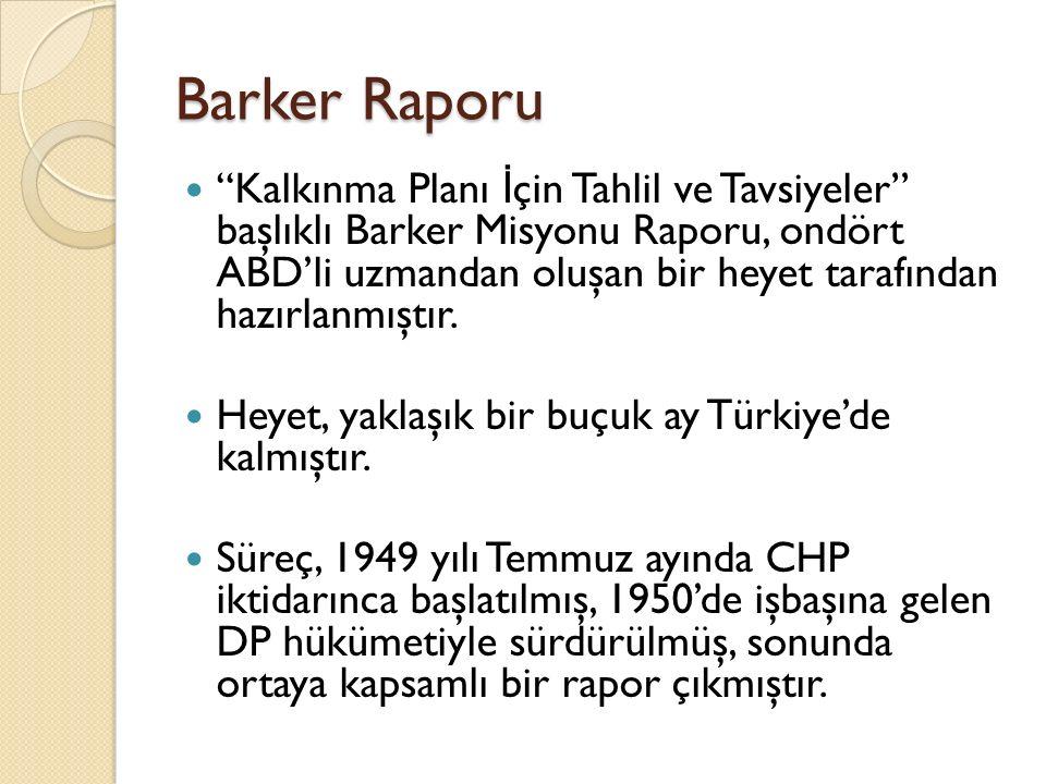 """Barker Raporu """"Kalkınma Planı İ çin Tahlil ve Tavsiyeler"""" başlıklı Barker Misyonu Raporu, ondört ABD'li uzmandan oluşan bir heyet tarafından hazırlanm"""