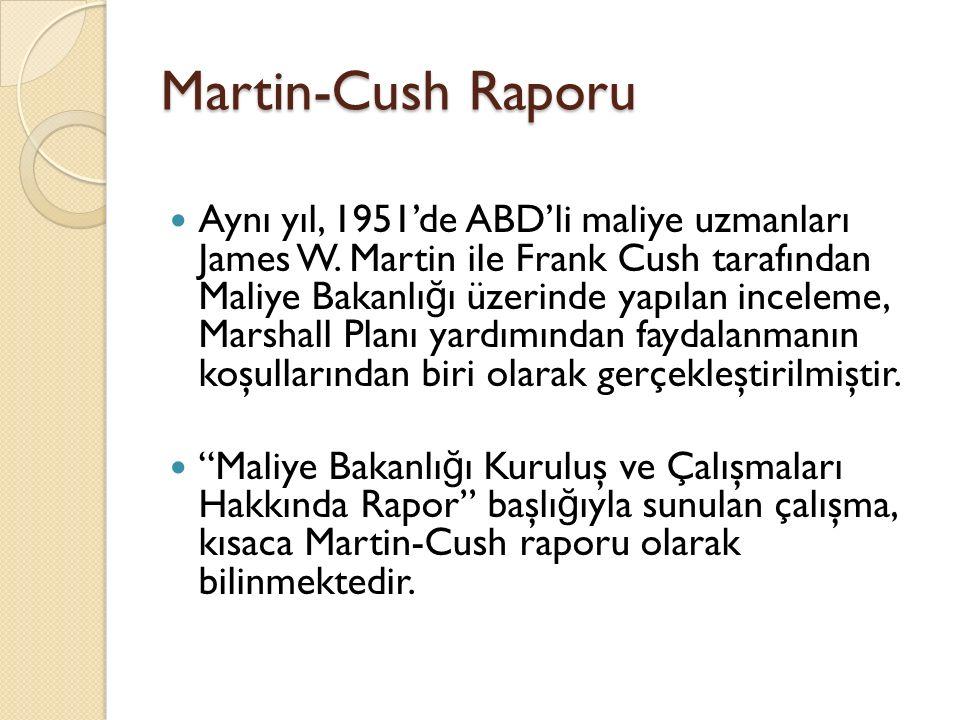 Martin-Cush Raporu Aynı yıl, 1951'de ABD'li maliye uzmanları James W. Martin ile Frank Cush tarafından Maliye Bakanlı ğ ı üzerinde yapılan inceleme, M