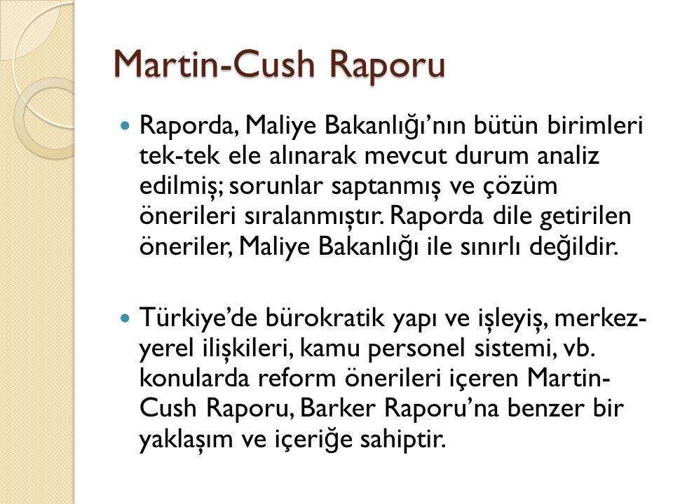 Martin-Cush Raporu Raporda, Maliye Bakanlı ğ ı'nın bütün birimleri tek-tek ele alınarak mevcut durum analiz edilmiş; sorunlar saptanmış ve çözüm öneri