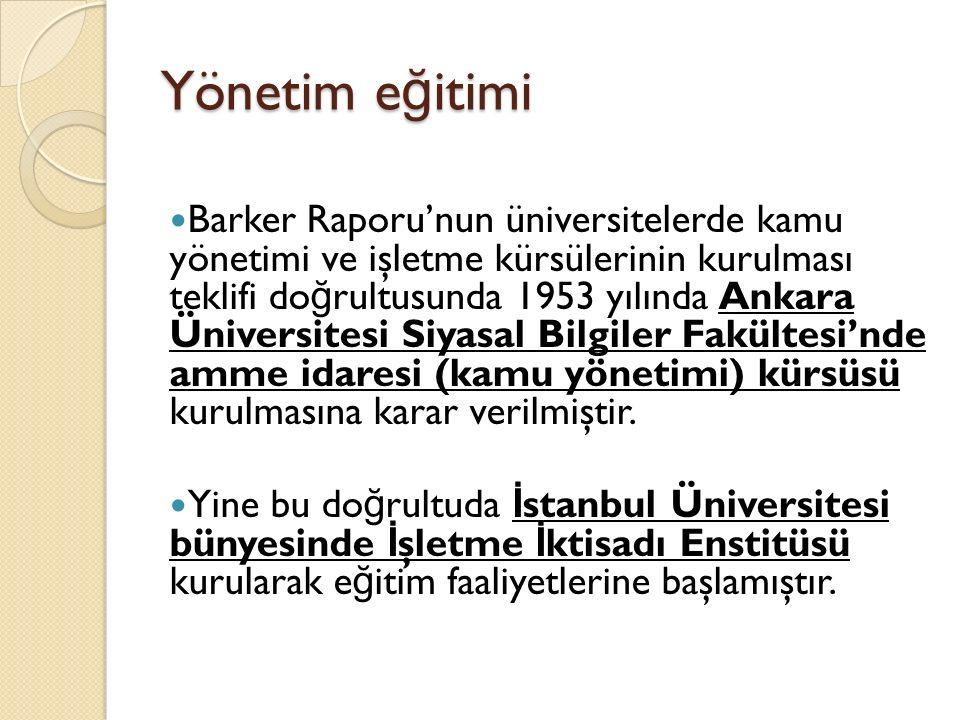 Yönetim e ğ itimi Barker Raporu'nun üniversitelerde kamu yönetimi ve işletme kürsülerinin kurulması teklifi do ğ rultusunda 1953 yılında Ankara Üniver