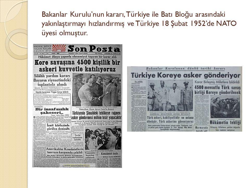 Bakanlar Kurulu'nun kararı, Türkiye ile Batı Blo ğ u arasındaki yakınlaştırmayı hızlandırmış ve Türkiye 18 Şubat 1952'de NATO üyesi olmuştur.