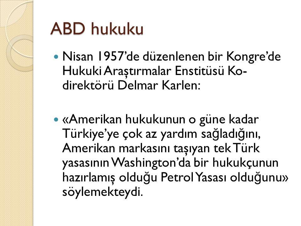 ABD hukuku Nisan 1957'de düzenlenen bir Kongre'de Hukuki Araştırmalar Enstitüsü Ko- direktörü Delmar Karlen: «Amerikan hukukunun o güne kadar Türkiye'