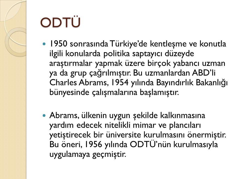 ODTÜ 1950 sonrasında Türkiye'de kentleşme ve konutla ilgili konularda politika saptayıcı düzeyde araştırmalar yapmak üzere birçok yabancı uzman ya da