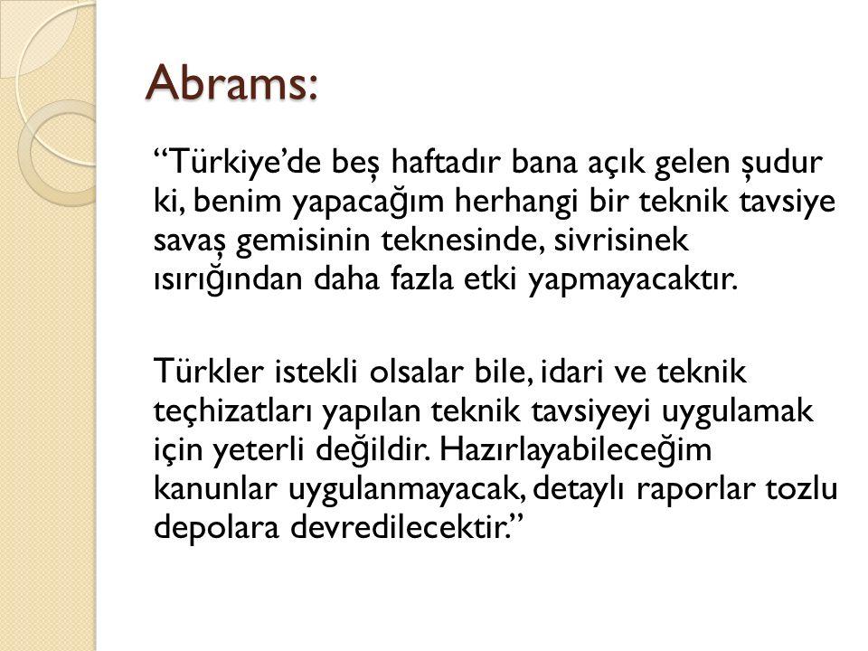 """Abrams: """"Türkiye'de beş haftadır bana açık gelen şudur ki, benim yapaca ğ ım herhangi bir teknik tavsiye savaş gemisinin teknesinde, sivrisinek ısırı"""