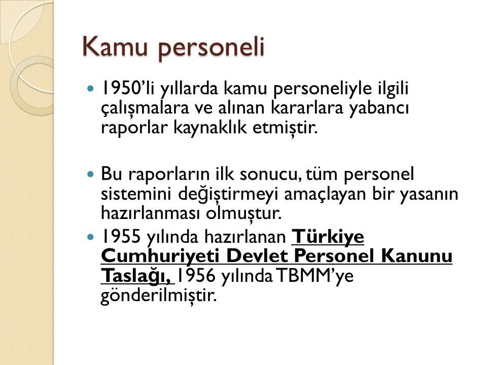 Kamu personeli 1950'li yıllarda kamu personeliyle ilgili çalışmalara ve alınan kararlara yabancı raporlar kaynaklık etmiştir. Bu raporların ilk sonucu
