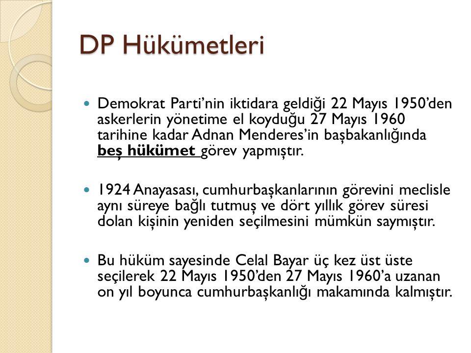 DP Hükümetleri Demokrat Parti'nin iktidara geldi ğ i 22 Mayıs 1950'den askerlerin yönetime el koydu ğ u 27 Mayıs 1960 tarihine kadar Adnan Menderes'in