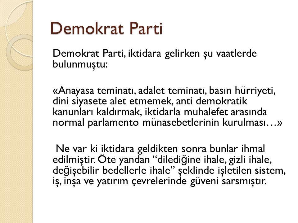 Demokrat Parti Demokrat Parti, iktidara gelirken şu vaatlerde bulunmuştu: «Anayasa teminatı, adalet teminatı, basın hürriyeti, dini siyasete alet etme
