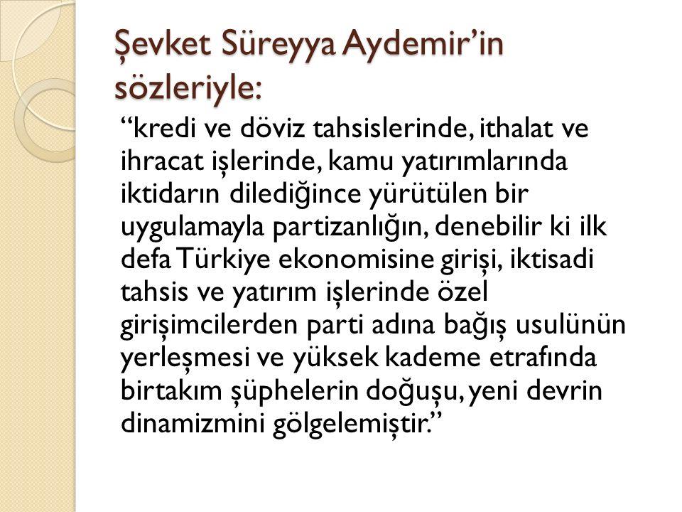"""Şevket Süreyya Aydemir'in sözleriyle: """"kredi ve döviz tahsislerinde, ithalat ve ihracat işlerinde, kamu yatırımlarında iktidarın diledi ğ ince yürütül"""