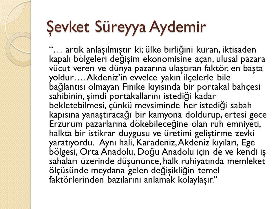 """Şevket Süreyya Aydemir """"… artık anlaşılmıştır ki; ülke birli ğ ini kuran, iktisaden kapalı bölgeleri de ğ işim ekonomisine açan, ulusal pazara vücut v"""