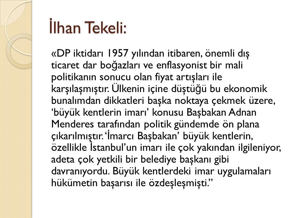 İ lhan Tekeli: «DP iktidarı 1957 yılından itibaren, önemli dış ticaret dar bo ğ azları ve enflasyonist bir mali politikanın sonucu olan fiyat artışlar