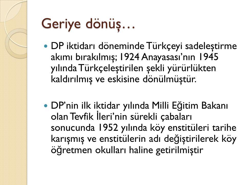 Geriye dönüş… DP iktidarı döneminde Türkçeyi sadeleştirme akımı bırakılmış; 1924 Anayasası'nın 1945 yılında Türkçeleştirilen şekli yürürlükten kaldırı