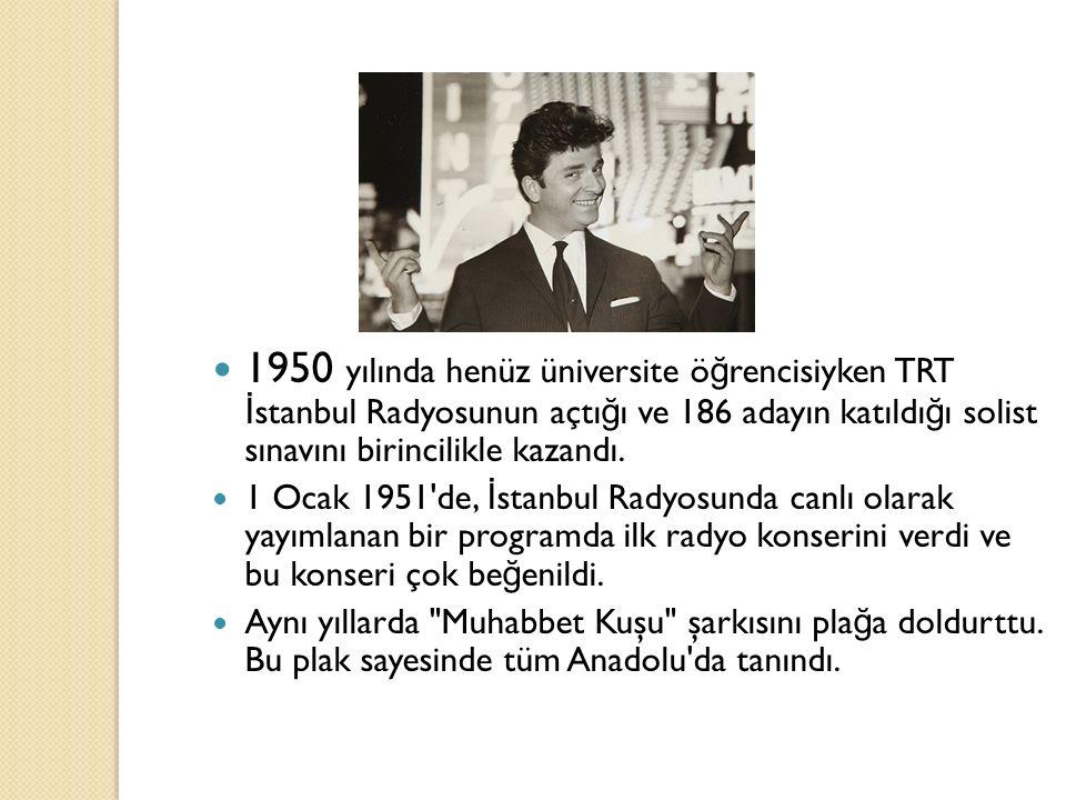 1950 yılında henüz üniversite ö ğ rencisiyken TRT İ stanbul Radyosunun açtı ğ ı ve 186 adayın katıldı ğ ı solist sınavını birincilikle kazandı. 1 Ocak