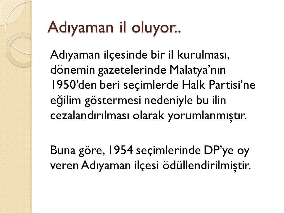 Adıyaman il oluyor.. Adıyaman ilçesinde bir il kurulması, dönemin gazetelerinde Malatya'nın 1950'den beri seçimlerde Halk Partisi'ne e ğ ilim gösterme