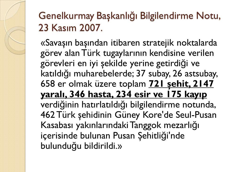 Genelkurmay Başkanlı ğ ı Bilgilendirme Notu, 23 Kasım 2007. «Savaşın başından itibaren stratejik noktalarda görev alan Türk tugaylarının kendisine ver